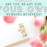 Are You Ready For Your Own Nursing Business?