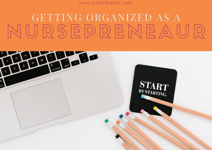 Getting Organized As A NursePreneur
