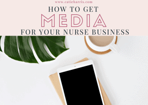 How To Get Media For Your Nurse Business