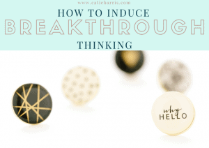 How To Induce Breakthrough Thinking