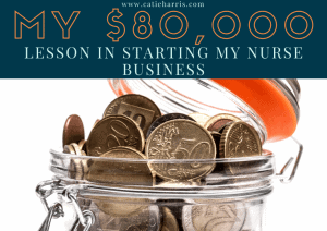 My $80,000 Lesson in Starting My Nurse Business