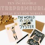 Ten Incredible Entrepreneurial Ideas Just For Nurses