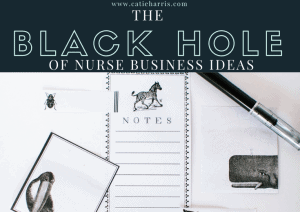 The Black Hole of Nurse Business Ideas