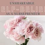Unshakeable Self-Belief As A NursePreneur