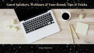 Guest Speakers, Webinars, & Your Brand: Tips & Tricks