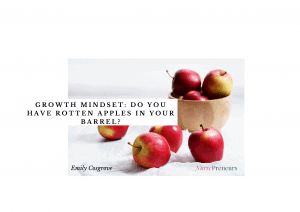 Growth Mindset: Do You Have Rotten Apples in Your Barrel?